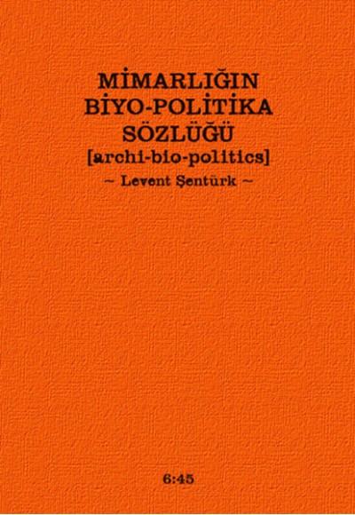 Mimarlığın Biyo Politika Sözlüğü Archi Bio Politics