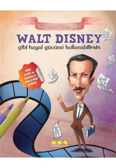 Tarihte İz Bırakanlar Walt Disney Gibi Hayal Gücünü Kullanabilirsin