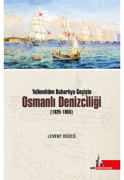 Yelkenliden Buharlıya Geçişte Osmanlı Denizciliği 1825 1855