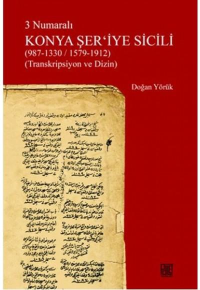 3 Numaralı Konya Şer'iyye Sicili 987 1330 1579 1912 Transkripsiyon ve Dizin