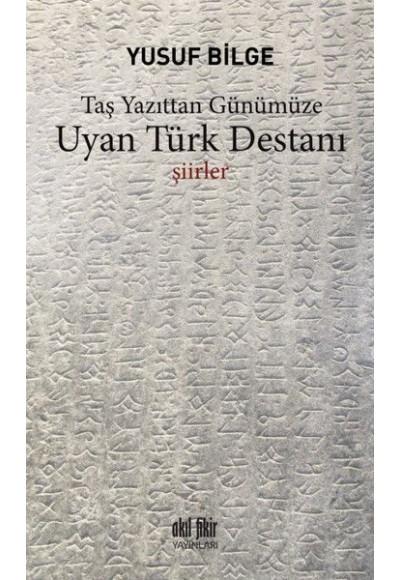 Uyan Türk Destanı Taş Yazıttan Günümüze