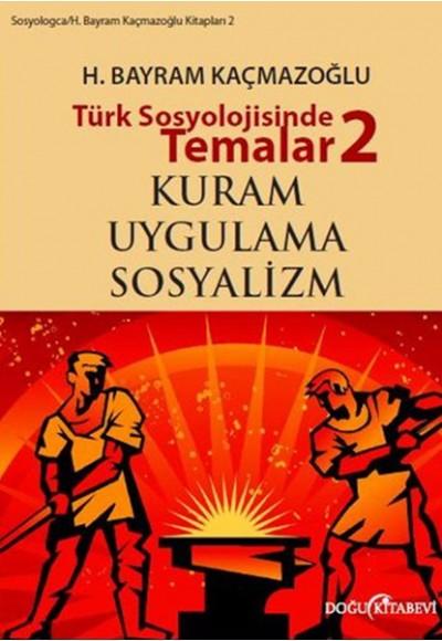 Türk Sosyolojisinde Temalar 2 Kuram Uygulama Sosyalizm