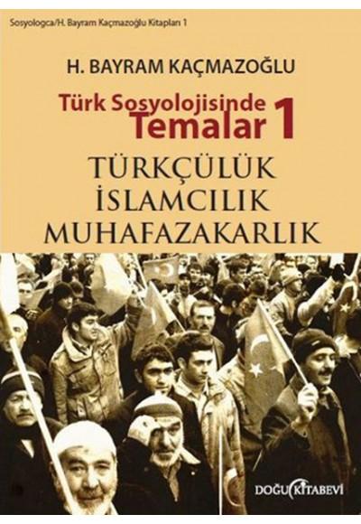 Türk Sosyolojisinde Temalar 1 Türkçülük ıslamcılık Muhafazakarlık