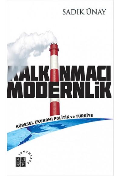 Kalkınmacı Modernlik Küresel Ekonomi Politik ve Türkiye
