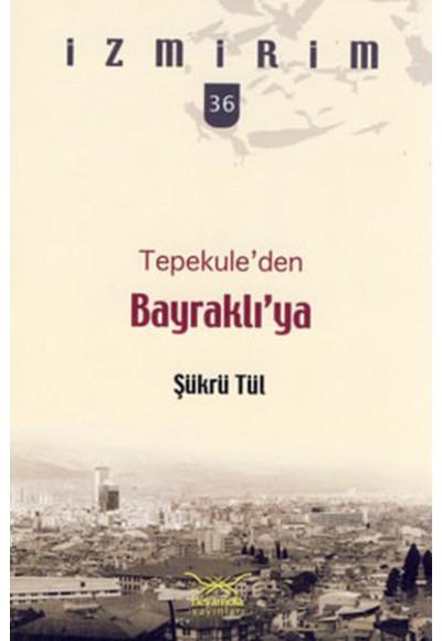 Tepekule'den Bayraklı'ya İzmirim 36