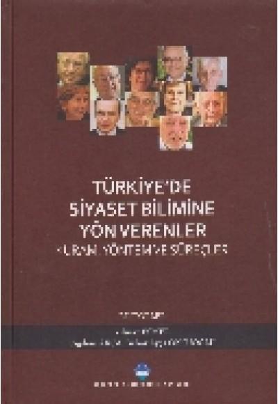 Türkiyede Siyaset Bilimine Yön Verenler Kural Yöntem ve Süreçler Ciltli