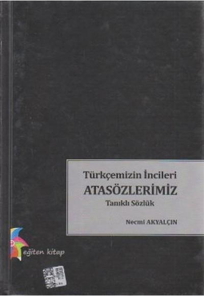 Türkçemizin İncileri Atasözlerimiz  Tanıklı Sözlük