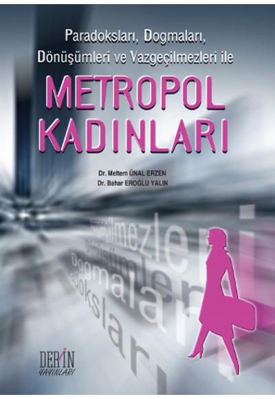 Metropol Kadınlar Paradoksları, Dogmaları, Dönüşümleri ve Vazgeçilmezleri ile