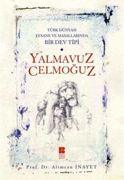 Türk Dünyası Efsane ve Masallarında Bir Dev Tipi Yalmavuz Celmoğuz
