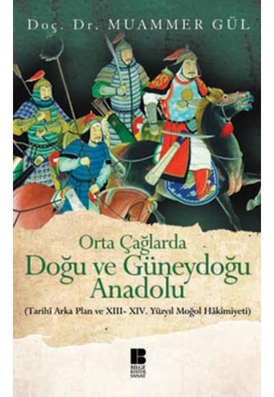 Orta Çağlarda Doğu ve Güneydoğu Anadolu Tarihi Arka Plan ve XIII XIV. Yüzyıl Moğol Hakimiyeti