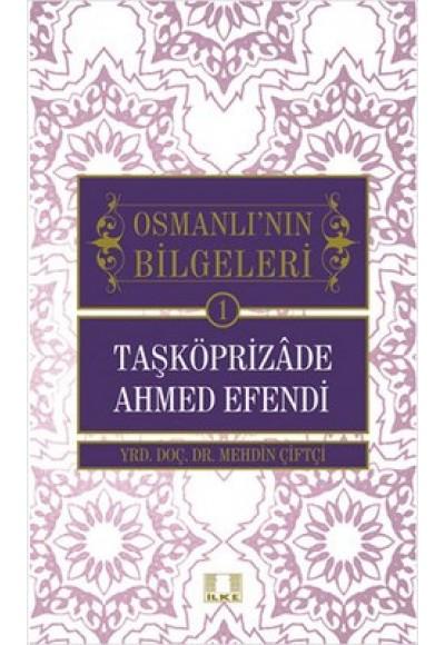 Taşköprizade Ahmed Efendi Osmanlı'nın Bilgeleri 1