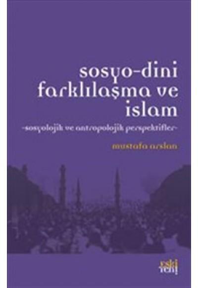 Sosyo Dini Farklılaşma ve İslam Sosyolojik ve Antropolojik Perspektifler