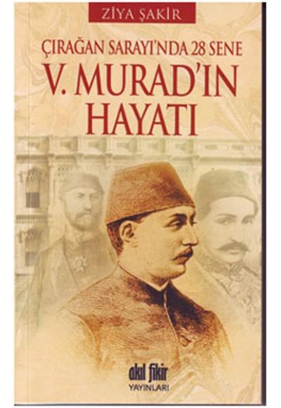 V. Murad'ın Hayatı Çırağan Sarayı'nda 28 Sene
