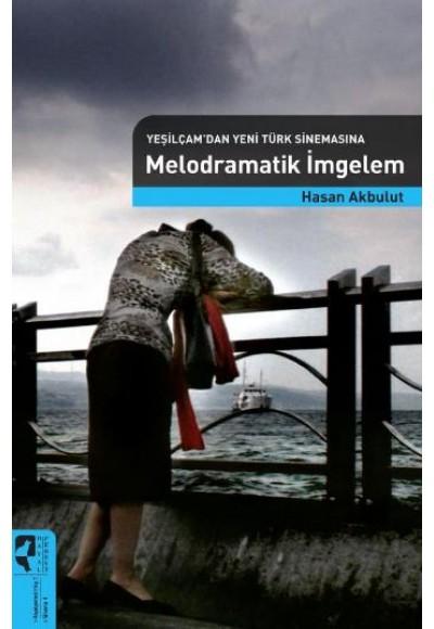 Yeşilçam'dan Yeni Türk Sinemasına Melodramatik İmgelem