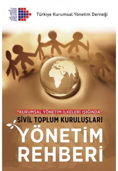 Kurumsal Yönetim İlkeleri Işığında Sivil Toplum Kuruluşları Yönetim Rehberi