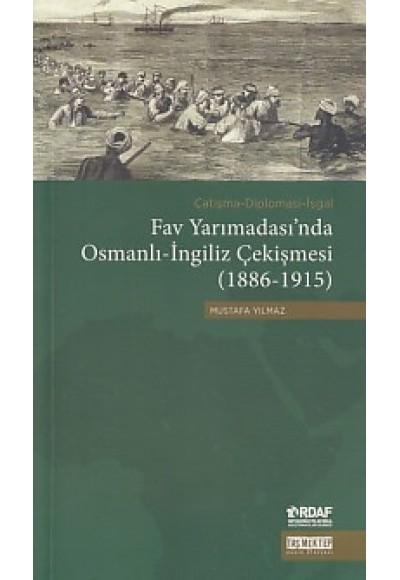 Fav Yarımadası'nda Osmanlı İngiliz Çekişmesi 1886 1915