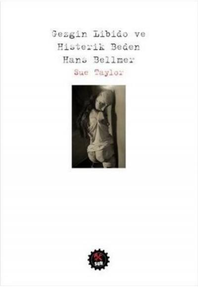 Gezgin Libido ve Histerik Beden Hans Bellmer