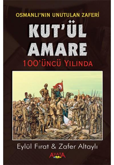 Osmanlı'nın Unutulan Zaferi Kut'ül Amare 100'üncü Yılında