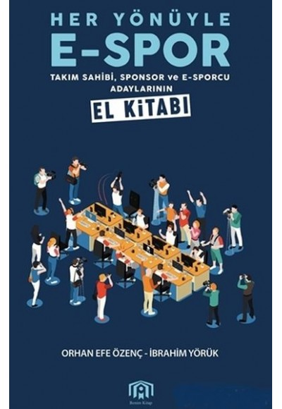 Her Yönüyle E Spor Takım Sahibi Sponsor ve E Sporcu Adaylarının El Kitabı