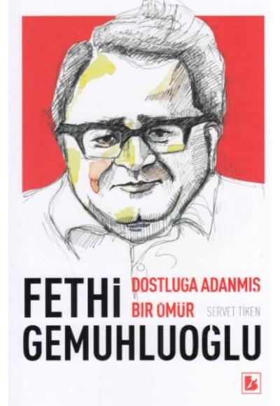 Fethi Gemuhluoğlu Dostluğa Adanmış Bir Ömür