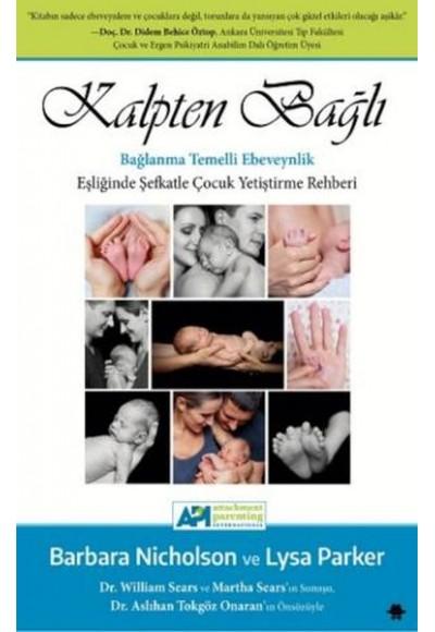 Kalpten Bağlı Bağlanma Temelli Ebeveynlik Eşliğinde Şefkatle Çocuk Yetiştirme Rehberi