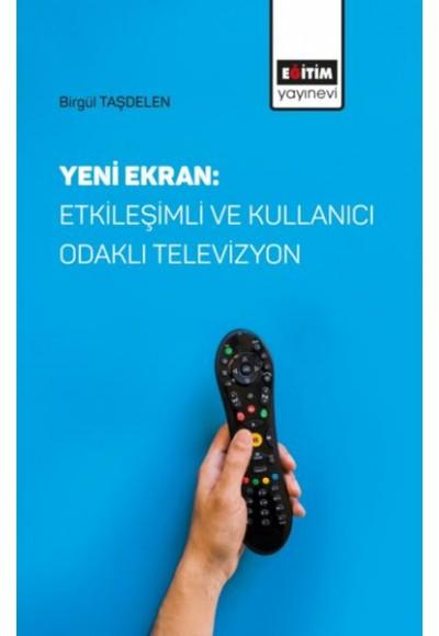 Yeni Ekran: Etkileşimli ve Kullanıcı Odaklı Televizyon