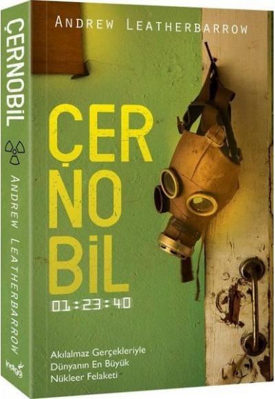 Çernobil - Akılalmaz Gerçekleriyle Dünyanın En Büyük Nükleer Felaketi