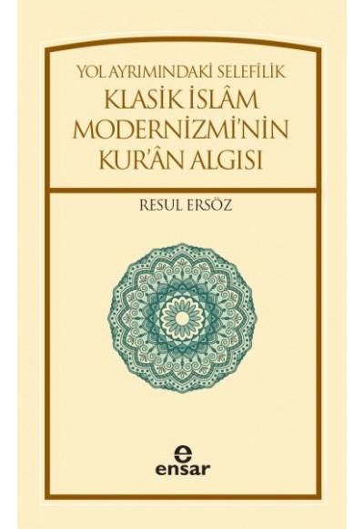 Yol Ayrımındaki Selefilik Klasik İslam Modernizmi'nin Kur'an Algısı