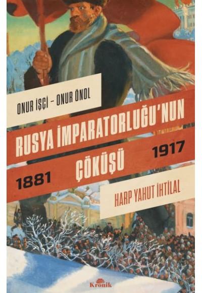 Rusya İmparatorluğunun Çöküşü Harp Yahut İhtilal 1881 1917