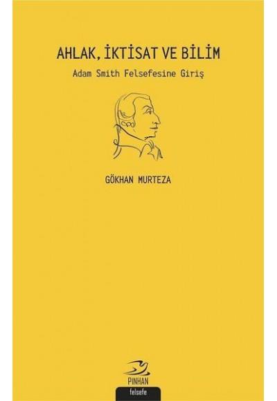Ahlak İktisat ve Bilim Adam Smith Felsefesine Giriş