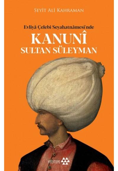 Kanuni Sultan Süleyman Evliya Çelebi Seyahatnamesinde