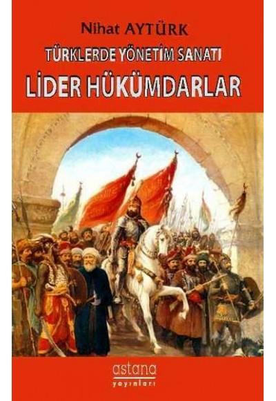 Türklerde Yönetim Sanatı, Lider Hükümdarlar