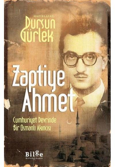 Zaptiye Ahmet - Cumhuriyet Devrinde Bir Osmanlı Akıncısı