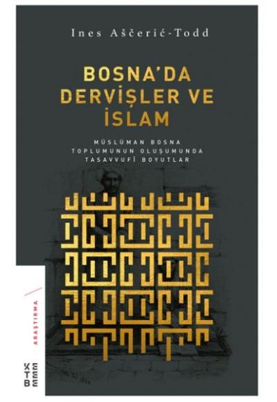 Bosnada Dervişler ve İslam Müslüman Bosna Toplumunun Oluşumunda Tasavvufi Boyutlar