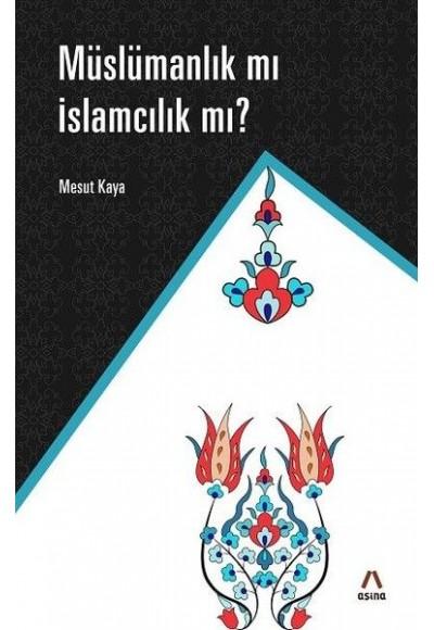 Müslamanlık Mı İslamcılık Mı?