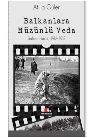 Balkanlara Hüzünlü Veda, Balkan Harbi, 1912-1913