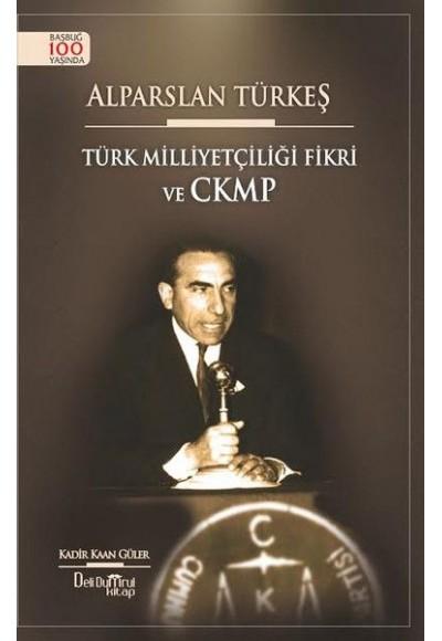 Alparslan Türkeş Türk Milliyetçiliği Fikri ve CKMP