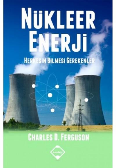 Nükleer Enerji Herkesin Bilmesi Gerekenler