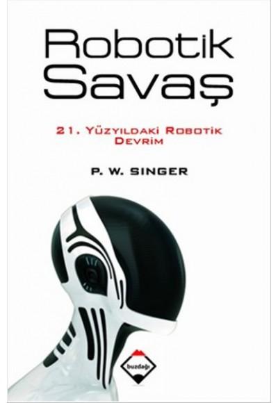 Robotik Savaş 21. Yüzyıldaki Robotik Devrim