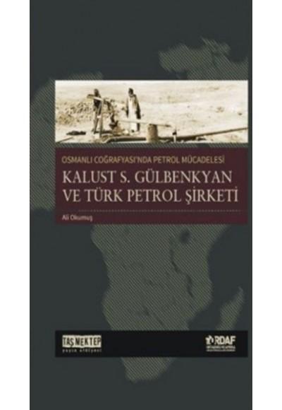 Osmanlı Coğrafyası'nda Petrol Mücadelesi Kalust S. Gülbenkyan ve Türk Petrol Şirketi