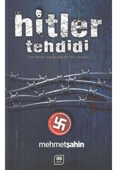 Hitler Tehdidi Türk Alman İlişkilerinde Bir Kriz Dönemi