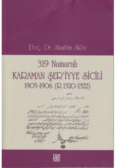 319 Numaralı Karaman Şer'iyye Sicili 1905 1906 R.1320 1322