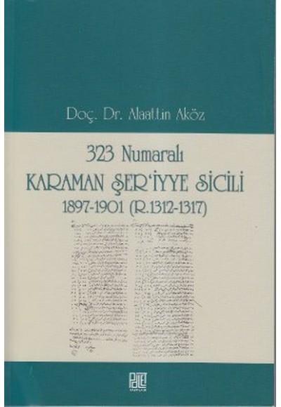323 Numaralı Karaman Şer'iyye Sicili 1897 1901 R.1312 1317