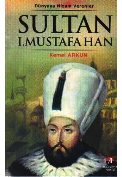 Sultan I. Mustafa Han Dünyaya Nizam Verenler