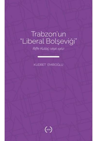 Trabzonun Liberal Bolşeviği Rıfkı Kulaç 1896 1962