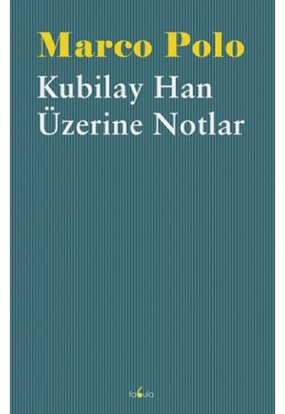 Kubilay Han Üzerine Notlar