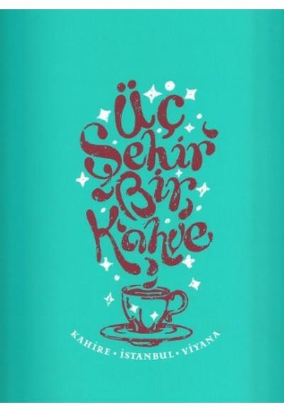 Üç Şehir Bir Kahve Kahire İstanbul Viyana