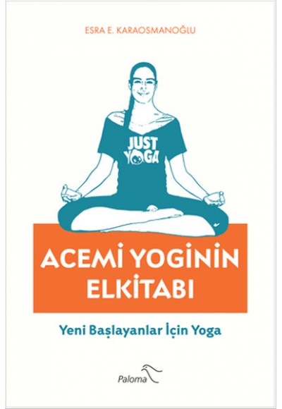 Acemi Yoginin Elkitabı  Yeni Başlayanlar İçin Yoga