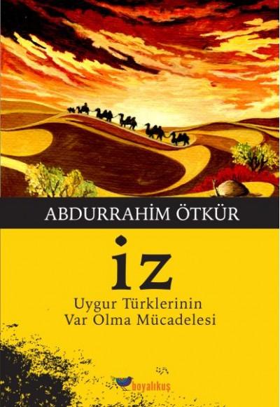 İz / Uygur Türklerinin Var Olma Mücadelesi