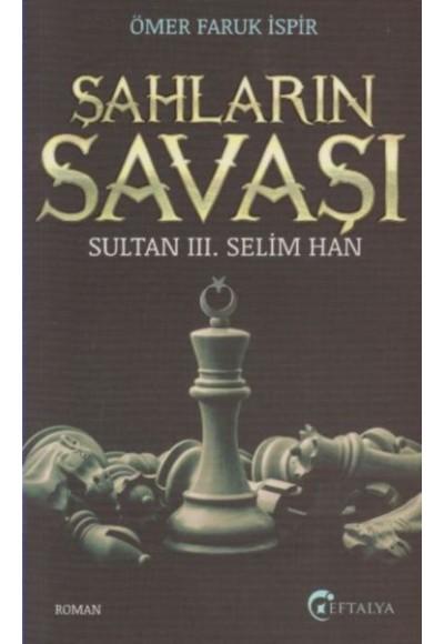Sultan 3. Selim Han Şahların Savaşı